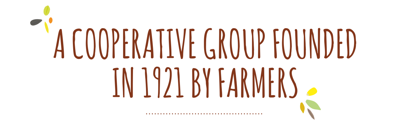 A COOPERATIVE GROUP FOUNDED IN 1921 BY FARMERS